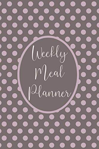 Weekly Meal Planner: Menu Planner Shopping List Notebook - Track And Plan Your Meals Weekly - 52 Week Food Journal For Health And Fitness