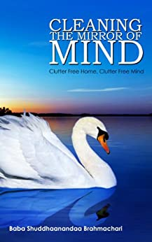 Cleaning the Mirror of Mind: Clutter Free Home, Clutter Free Mind by [Brahmachari, Baba Shuddhaanandaa]