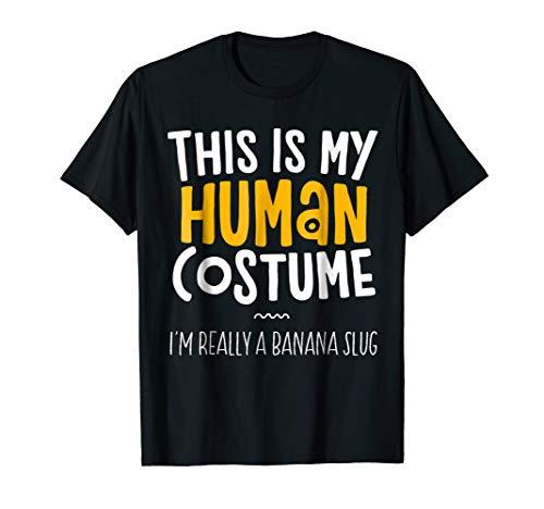 This Is My Human Costume I'm Really A Banana Slug T-Shirt