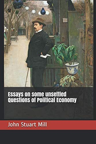 Essays on some unsettled Questions of Political Economy (Essays On Some Unsettled Questions Of Political Economy)
