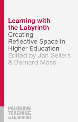 Learning with the Labyrinth: Creating Reflective Space in Higher Education (Palgrave Teaching and Learning)