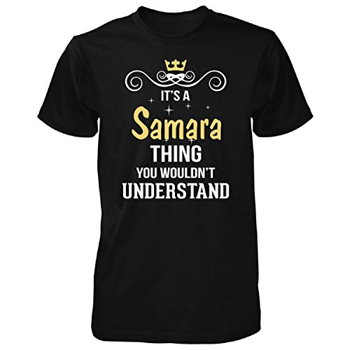 Its A Samara Thing You Wouldn't Understand Cool Gift - Unisex Tshirt