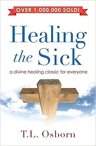 Healing the Sick: A Living Classic: T  L  Osborn
