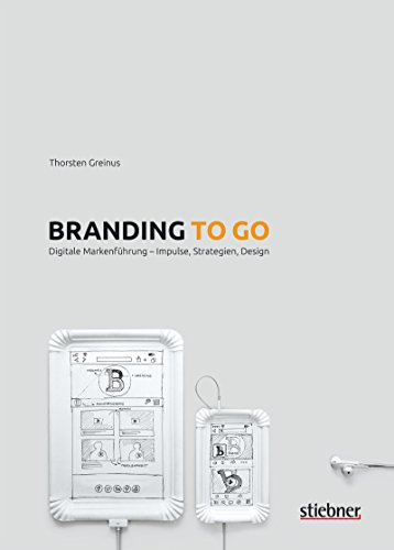Branding to go: Digitale Markenführung - Impulse, Strategien, Design (German Edition)