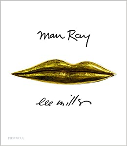 Man Ray Lee Miller Partners In Surrealism Phillip Prodger