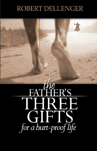 Download The Father's Three Gifts: for a Hurt-Proof Life ebook