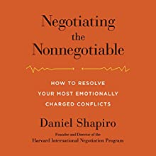 Negotiating the Nonnegotiable: How to Resolve Your Most Emotionally Charged Conflicts | Livre audio Auteur(s) : Daniel Shapiro Narrateur(s) : Daniel Shapiro