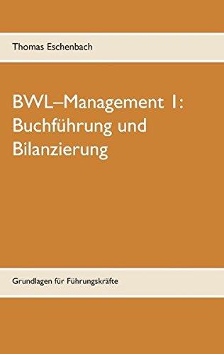 Buchführung und Bilanzierung: Grundlagen für Führungskräfte (BWL–Management) Taschenbuch – 19. Februar 2016 Thomas Eschenbach Books on Demand 3739245638 Wirtschaft / Management