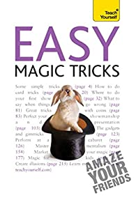 Easy Magic Tricks: Amaze your friends and master extraordinary skills and illusions (TY Arts & Crafts)