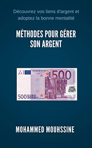 Méthodes Pour Gérer Son Argent: Découvrez vos liens d'argent et adoptez la bonne mentalité (La loi de l'attraction t. 20) (French Edition)