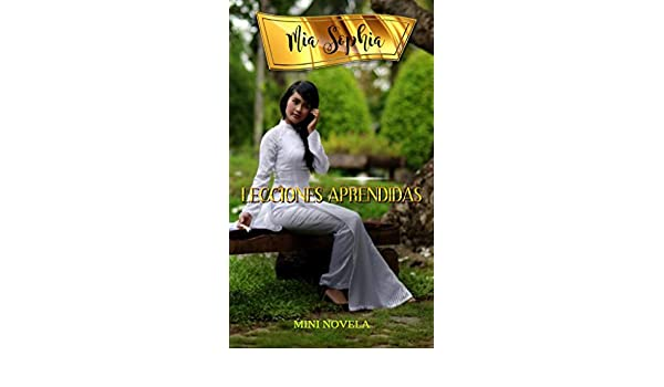 Lecciones Aprendidas (Spanish Edition) - Kindle edition by Mia Sophia. Literature & Fiction Kindle eBooks @ Amazon.com.