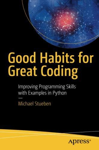 Good Habits for Great Coding: Improving Programming Skills with Examples in Python by Apress
