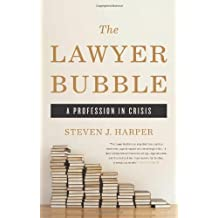 The Lawyer Bubble: A Profession in Crisis by Steven J. Harper (2013-04-02)