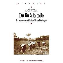 Du lin à la toile: La proto-industrie textile en Bretagne (Histoire) (French Edition)