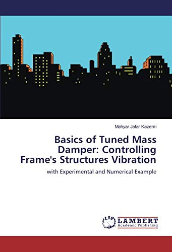 Basics of Tuned Mass Damper: Controlling Frame's Structures Vibration: with Experimental and Numerical Example