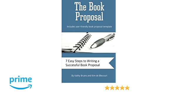 The Book Proposal 7 Easy Steps To Writing A Successful Book