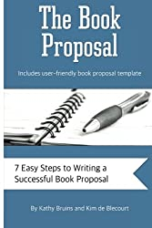 The Book Proposal: 7 Easy Steps to Writing a Successful Book Proposal