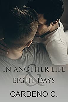 In Another Life & Eight Days: A Contemporary Gay Romance by [C., Cardeno]