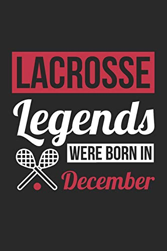 Lacrosse Notebook - Lacrosse Legends Were Born In December - Lacrosse Journal - Birthday Gift for Lacrosse Player: Medium College-Ruled Journey Diary, 110 page, Lined, 6x9 (15.2 x 22.9 cm) por CN Lacrosse Notebooks