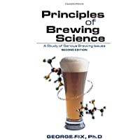 Principles of Brewing Science, Second Edition: A Study of Serious Brewing Issues