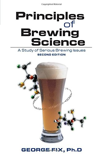 Principles of Brewing Science: A Study of Serious Brewing Issues by George Fix