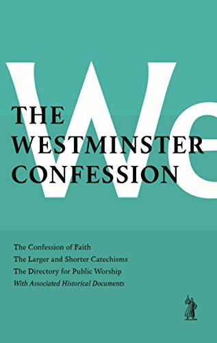 (The Westminster Confession: : The Confession of Faith, the Larger and Shorter Catechisms, the Sum of Saving Knowledge, the Directory for Public Worship, with Associated Historical Documents)
