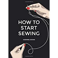 How To Start Sewing: The How and Why of Sewing for Fashion Design: Sewing Techniques with Matching Patterns
