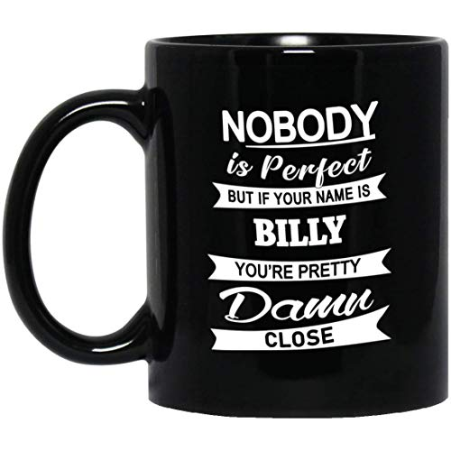 Billy Name Gifts - Nobody Perfect But Your Name Billy You're Pretty Coffee Mug - Cool Birthday Christmas Gift For Men Women - Gag Gifts Tea Cup Black Ceramic 11 Oz