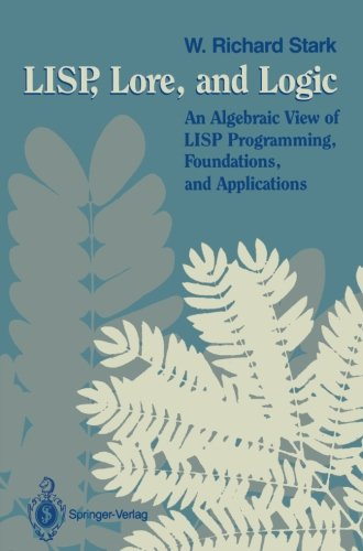 LISP, Lore, and Logic: An Algebraic View of LISP Programming, Foundations, and Applications