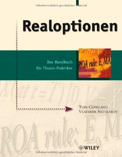 Realoptionen: Das Handbuch für Finanz-Praktiker: Das Handbuch Fur Finanz-Praktiker