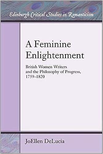 A Feminine Enlightenment: British Women Writers and the Philosophy of Progress, 1759-1820 (Edinburgh Critical Studies in Romanticism)