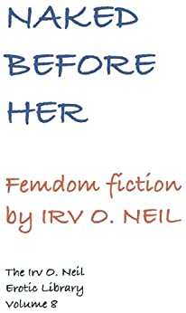 NAKED BEFORE HER (The Irv O. Neil Erotic Library Book 8) by [Neil, Irv O.]