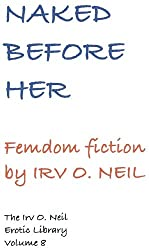 NAKED BEFORE HER (The Irv O. Neil Erotic Library Book 8)