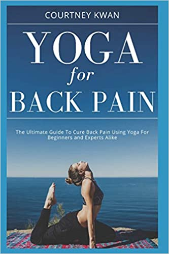 Yoga For Back Pain: The Ultimate Guide To Cure Back Pain ...