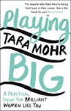 By Tara Mohr - Playing Big: A Practical Guide for Brilliant Women Like You (2015-03-27) [Paperback]