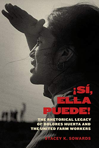 Pdf Social Sciences ¡Sí, Ella Puede!: The Rhetorical Legacy of Dolores Huerta and the United Farm Workers