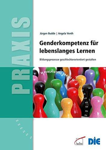 Genderkompetenz für lebenslanges Lernen: Bildungsprozesse geschlechterorientiert gestalten (Perspektive Praxis)