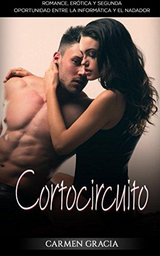 Cortocircuito: Romance, Erotica y Segunda Oportunidad entre la Informatica y el Nadador (Novela Romantica y Erotica en Español) (Spanish Edition) [Carmen Gracia] (Tapa Blanda)