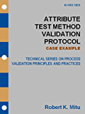 Attribute Test Method Validation Protocol – CASE EXAMPLE (Technical Series on Process Validation Principles and Practices)