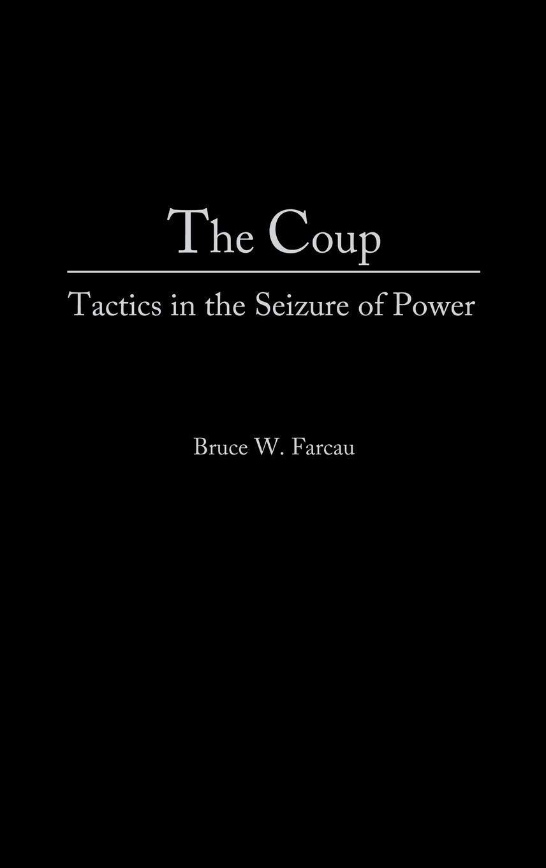 The Coup: Tactics in the Seizure of Power: Amazon.es: Farcau ...