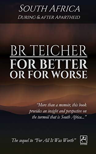 For Better Or For Worse: A Memoir of South Africa - During and After Apartheid (20th Century Memoirs Book 2)