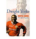 [(Dwight Yorke: The Offficial Biography )] [Author: Hunter Davies] [Aug-2000]