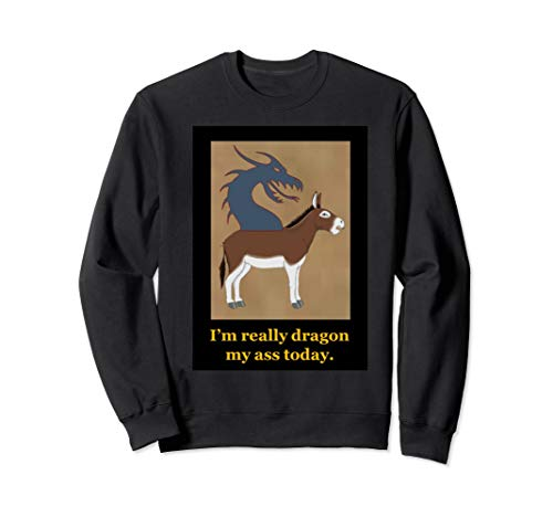 Dragon Dragging my Ass Sweatshirt ()
