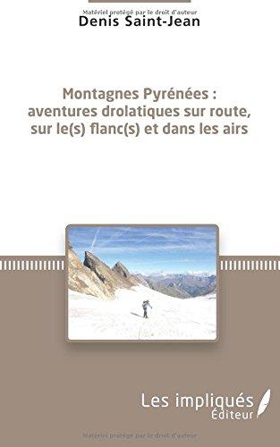 Montagnes Pyrénées: Aventures drolatiques sur route, sur le(s) flanc(s) et dans les airs (French Edition)