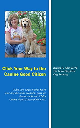 - Click Your Way to the Canine Good Citizen: A fun, low-stress way to teach your dog the skills needed to pass the American Kennel Club's Canine Good Citizen (CGC) test