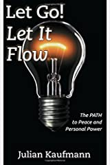 Let Go! Let It Flow: The PATH to Peace and Personal Power Paperback