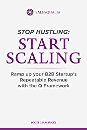 Stop Hustling, Start Scaling: Ramp Up Your Startup's Repeatable Revenue with The Q Framework