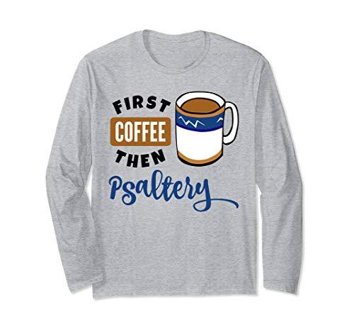 First Coffee Then Psaltery Music Lover Coffee Mug Long Sleeve T-Shirt