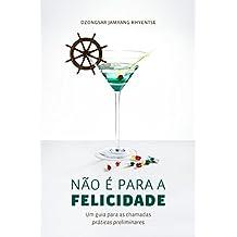 Não é para a felicidade: Um guia para as chamadas práticas preliminares (Portuguese Edition)