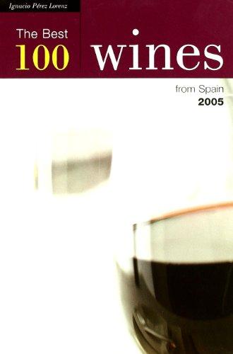 The Best 100 Wines from Spain 2005. - Ignacio Perez Lorenz